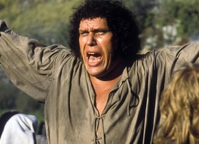 Andre the Giant in The Princess Bride.