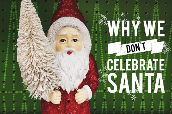 Why We Don't Celebrate Santa - Eucharisteo.com